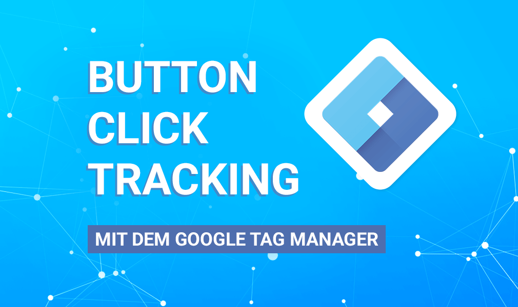 Button Tracking mit dem Google Tag Manager